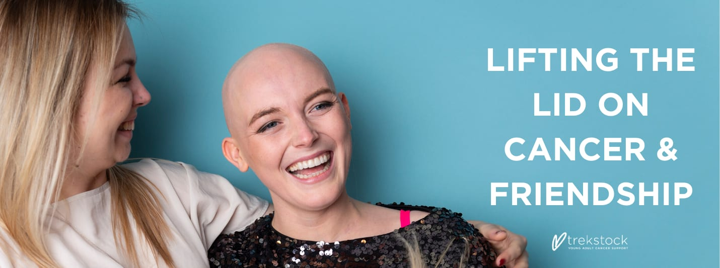 Lifting the Lid on Cancer and Friendship