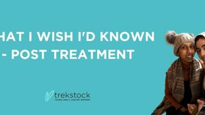 What I Wish I'd Known - Post Treatment